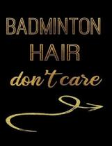 Badminton Hair Don't Care: Journal Composition Notebook 7.44'' x 9.69'' 100 pages 50 sheets Recreation Book