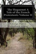 The Huguenot a Tale of the French Protestants Volume II