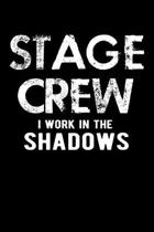 Stage Crew I Work in the Shadows: A Journal, Notepad, or Diary to write down your thoughts. - 120 Page - 6x9 - College Ruled Journal - Writing Book, P