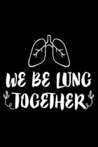 We Be Lung Together