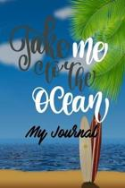 Take Me to the Ocean My Journal