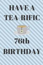 HAVE A TEA-RIFIC 76th Birthday: Funny 76th Birthday Gift tea Pun Journal / Notebook / Diary (6 x 9 - 110 Blank Lined Pages)