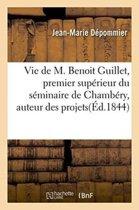 Vie de M. Benoit Guillet, Premier Sup�rieur Du S�minaire de Chamb�ry, Auteur Des Projets