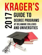 Krager's Guide to Degree Programs at Delaware Colleges & Universities (2017)