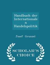 Handbuch Der Internationalen Handelspolitik - Scholar's Choice Edition