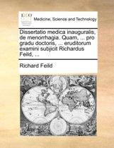 Dissertatio Medica Inauguralis, de Menorrhagia. Quam, ... Pro Gradu Doctoris, ... Eruditorum Examini Subjicit Richardus Feild, ...