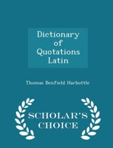 Dictionary of Quotations Latin - Scholar's Choice Edition