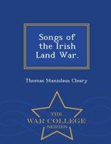 Songs of the Irish Land War. - War College Series