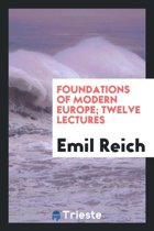 Foundations of Modern Europe; Twelve Lectures