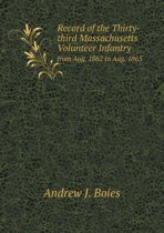 Record of the Thirty-Third Massachusetts Volunteer Infantry from Aug. 1862 to Aug. 1865
