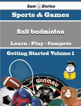A Beginners Guide to Ball badminton (Volume 1)
