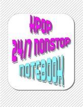 Kpop 24/7 Nonstop Notebook