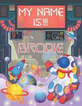 My Name is Brodie: Personalized Primary Tracing Book / Learning How to Write Their Name / Practice Paper Designed for Kids in Preschool a