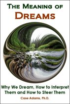The Meaning of Dreams: The Science of Why We Dream, How to Interpret Them and How to Steer Them