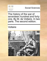 The History of the War of Seventeen Hundred and Forty One. by M. de Voltaire. in Two Parts. the Second Edition