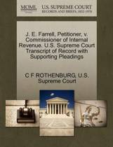J. E. Farrell, Petitioner, V. Commissioner of Internal Revenue. U.S. Supreme Court Transcript of Record with Supporting Pleadings