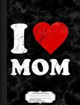 Distressed I Love Mom Composition Notebook