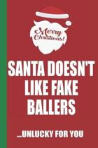 Merry Christmas Santa Doesn't Like Fake Ballers Unlucky For You: Funny Blank Lined Notebook - Blank Journal Great Gag Gift for Friends and Family - Be
