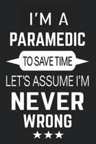 I'm A Paramedic To Save Time Let's Assume I'M Never Wrong