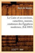 Le Caire Et Ses Environs, Caract res, Moeurs, Coutumes Des gyptiens Modernes, ( d.1883)
