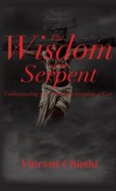 The Wisdom of the Serpent - Understanding Your Role in the Kingdom of God