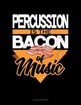 Percussion Is the Bacon of Music