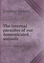 The Internal Parasites of Our Domesticated Animals