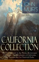 JOHN MUIR'S CALIFORNIA COLLECTION: My First Summer in the Sierra, Picturesque California, The Mountains of California, The Yosemite & Our National Parks (Illustrated)