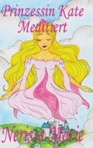 Prinzessin Kate Meditiert (Kinderbuch UEber Achtsamkeit Meditation Fur Kinder, Kinderbucher, Kindergeschichten, Jugendbucher, Kinder Buch, Bilderbuch, Bucher Fur Grundschuler, Babybuch, Kinderbucher)