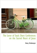The Lover of Souls Short Conferences on the Sacred Heart of Jesus