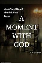 A Moment with God: Jesus Saved me and then hell Broke Loose