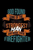 God found some of the strongest and made them firefighter: Notebook - Journal - Diary - 110 Lined pages - 6 x 9 in - 15.24 x 22.86 cm - Doodle Book -