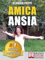 AMICA ANSIA. Strategie di Ordinaria Follia per Liberarsi dell'Ansia e Andare Verso la Meritata Felicità