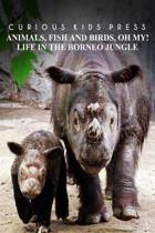Animals, Fish and Birds, Oh My! Life in the Borneo Jungle - Curious Kids Press