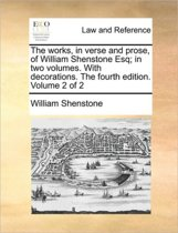 The Works, in Verse and Prose, of William Shenstone Esq; In Two Volumes. with Decorations. the Fourth Edition. Volume 2 of 2