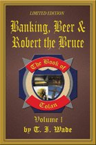 The Book of Tolan: Volume I - Banking, Beer & Robert the Bruce