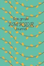 Das gro�e Imker Journal: Bienenstockpr�fbuch * Das Imker-Tagebuch zum Selberschreiben