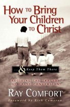 How to Bring Your Children to Christ...& Keep Them There