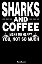 Sharks and Coffee Make Me Happy You, Not So Much Weekly Planner