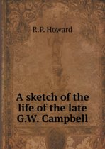 A Sketch of the Life of the Late G.W. Campbell