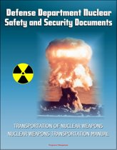 Defense Department Nuclear Safety and Security Documents: Transportation of Nuclear Weapons, Nuclear Weapons Transportation Manual