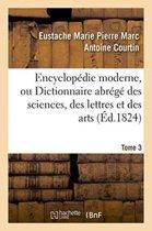 Encyclop die Moderne, Ou Dictionnaire Abr g Des Sciences, Des Lettres Et Des Arts. Tome 3