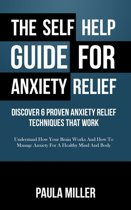 The Self Help Guide For Anxiety Relief: Discover 6 Proven Anxiety Relief Techniques That Work
