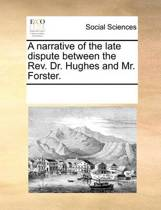 A Narrative of the Late Dispute Between the Rev. Dr. Hughes and Mr. Forster