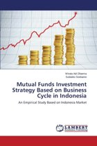Mutual Funds Investment Strategy Based on Business Cycle in Indonesia