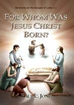 Sermons on the Gospel of Luke(I) - For Whom was Jesus Christ Born?