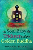 The Soul Baby, the Trickster, and the Golden Buddha