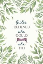 Julie Believed She Could So She Did: Cute Personalized Name Journal / Notebook / Diary Gift For Writing & Note Taking For Women and Girls (6 x 9 - 110