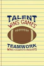 Talent Wins Games Teamwork Wins Championships: Coach Notebook Journal Composition Blank Lined Diary Notepad 120 Pages Paperback Yellow