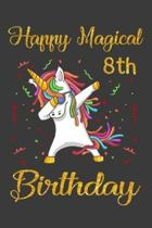 Happy Magical 8th Birthday: Unicorn Birthday Notebook Gift for Girls 8 Years Old, a Unique Birthday Unicorn Gifts for Girls 8 Years Old Who Loves